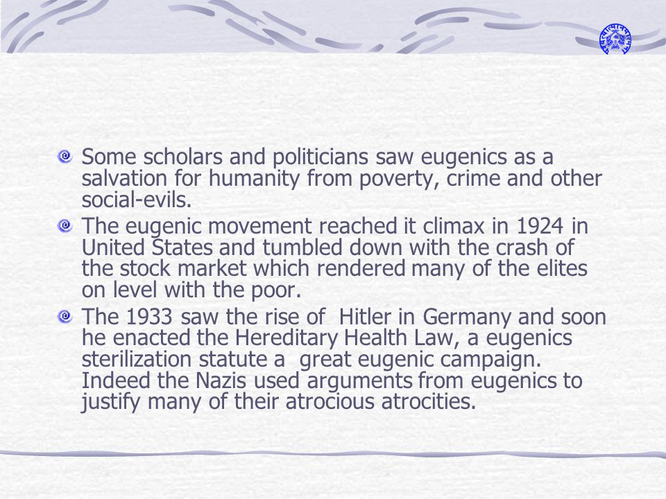 Some scholars and politicians saw eugenics as a salvation for humanity from poverty, crime and other social-evils.