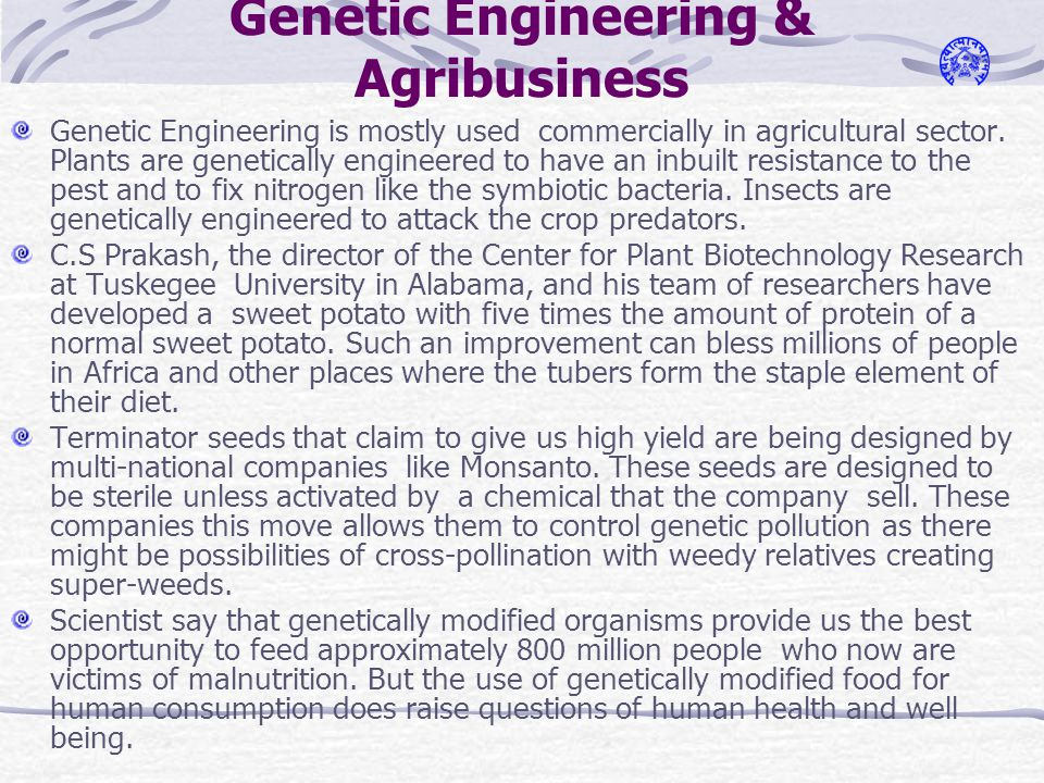 Genetic Engineering & Agribusiness Genetic Engineering is mostly used commercially in agricultural sector.