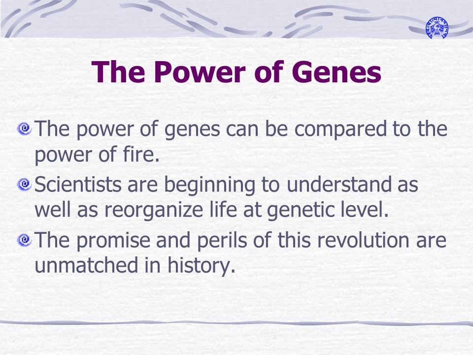 The Power of Genes The power of genes can be compared to the power of fire.