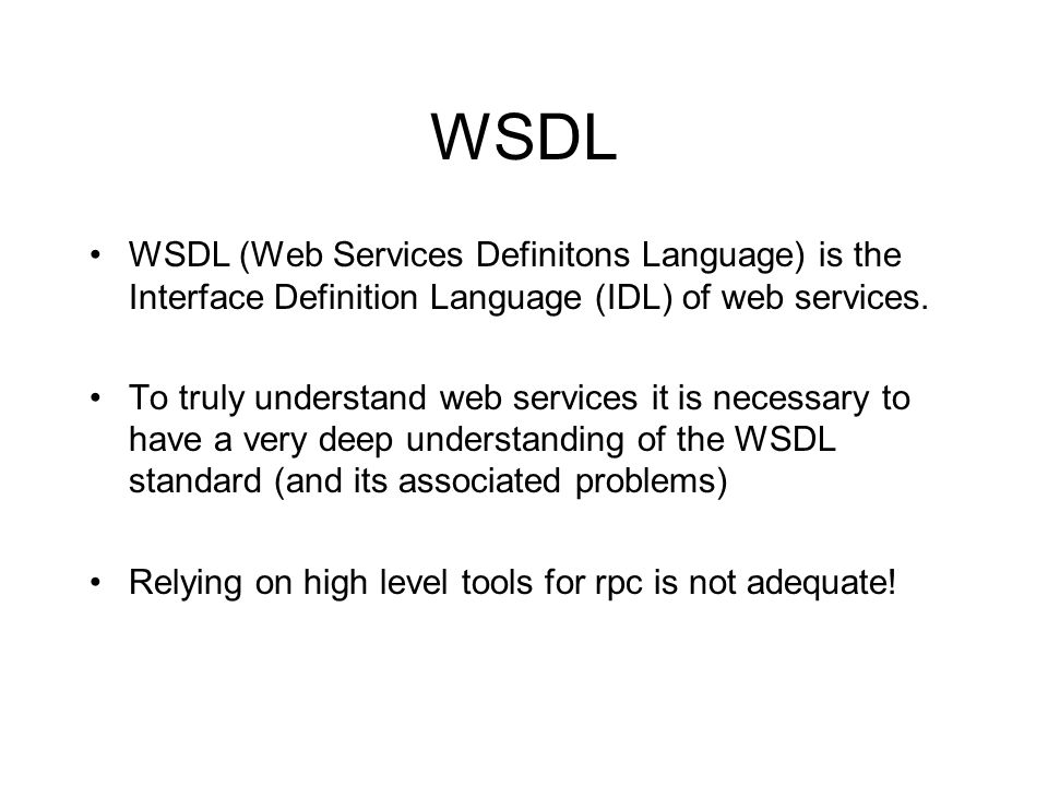 WSDL WSDL (Web Services Definitons Language) is the Interface Definition Language (IDL) of web services. To truly understand web services it is necess