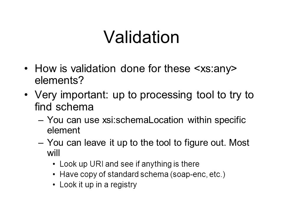 Validation How is validation done for these elements.