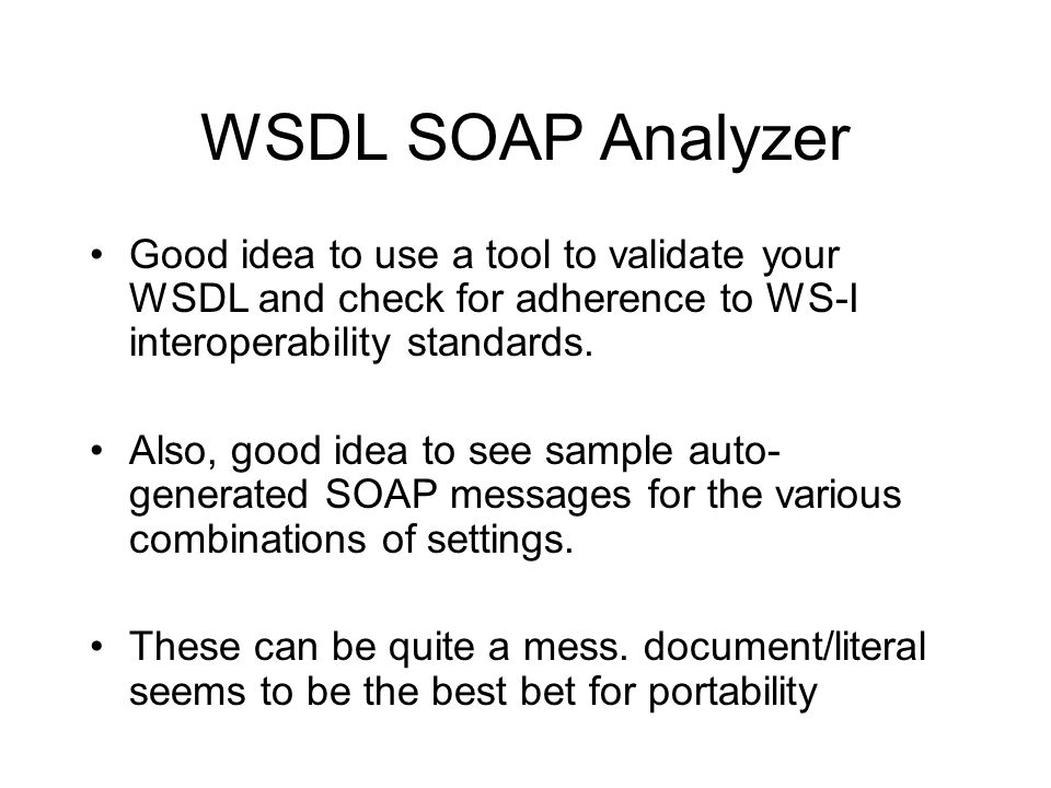 WSDL SOAP Analyzer Good idea to use a tool to validate your WSDL and check for adherence to WS-I interoperability standards.