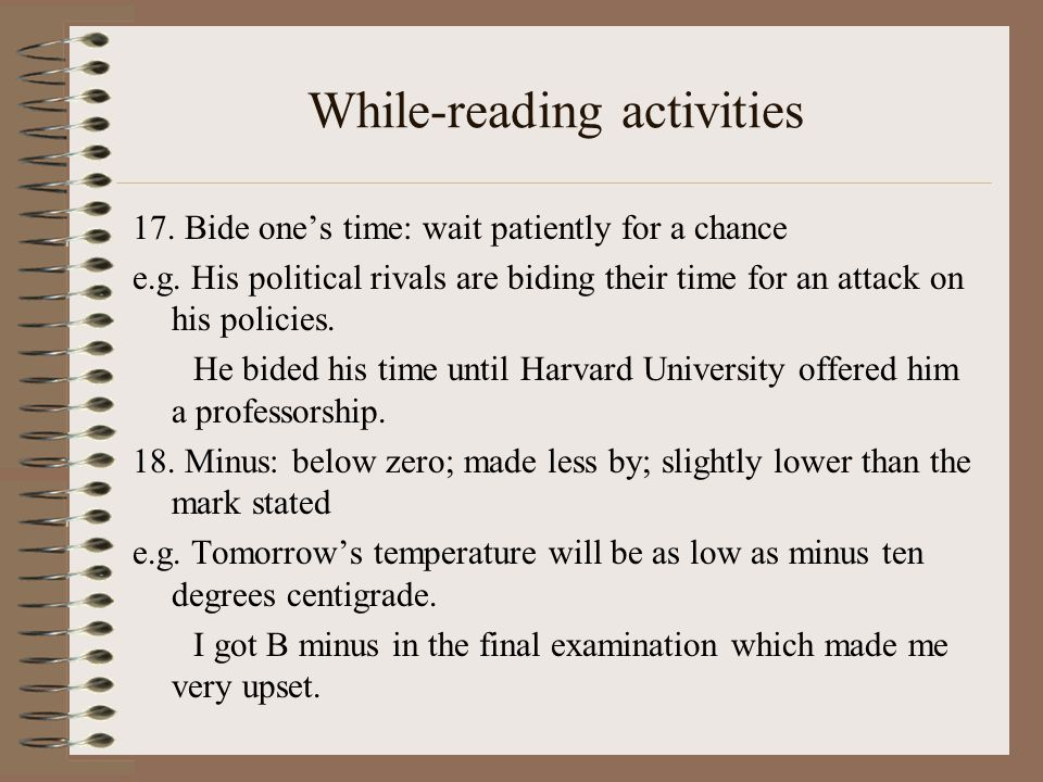 While-reading activities 17. Bide one's time: wait patiently for a chance e.g.