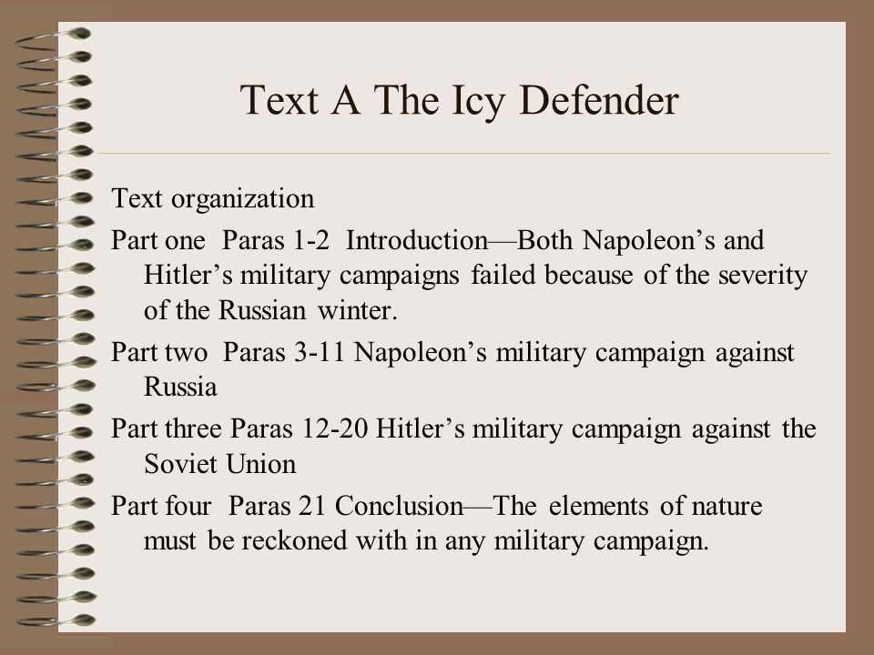 Text A The Icy Defender Text organization Part one Paras 1-2 Introduction—Both Napoleon's and Hitler's military campaigns failed because of the severity of the Russian winter.