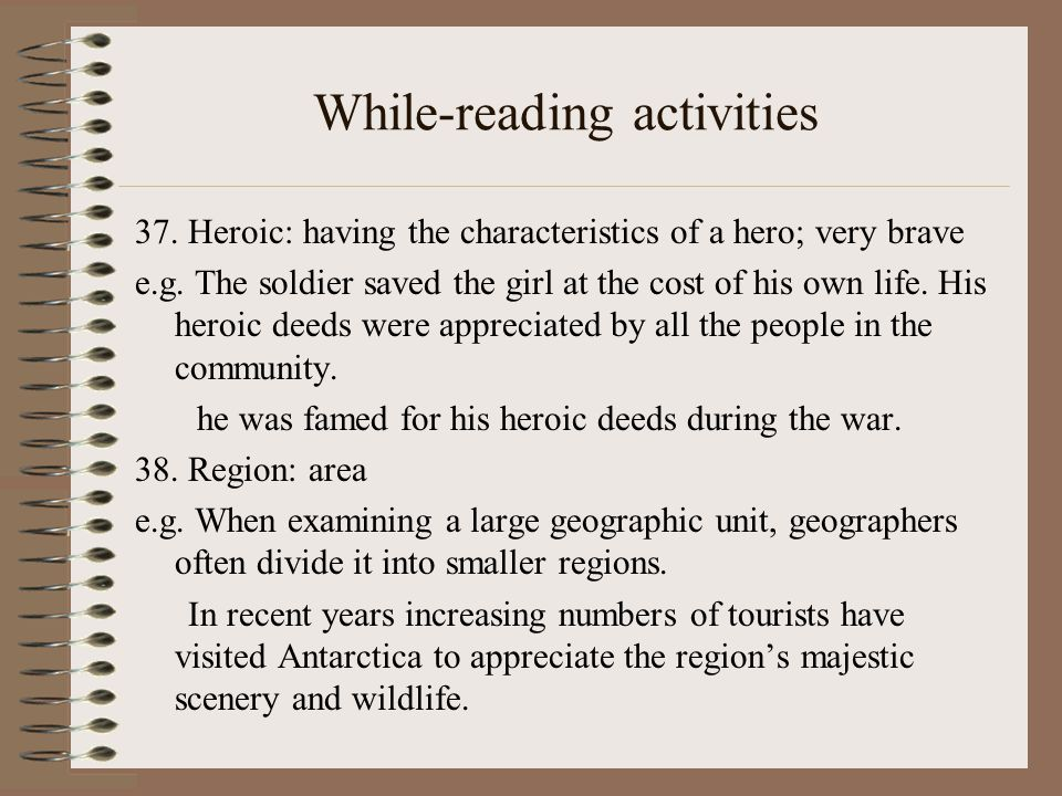 While-reading activities 37. Heroic: having the characteristics of a hero; very brave e.g.