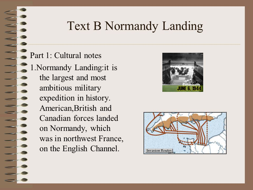 Text B Normandy Landing Part 1: Cultural notes 1.Normandy Landing:it is the largest and most ambitious military expedition in history.