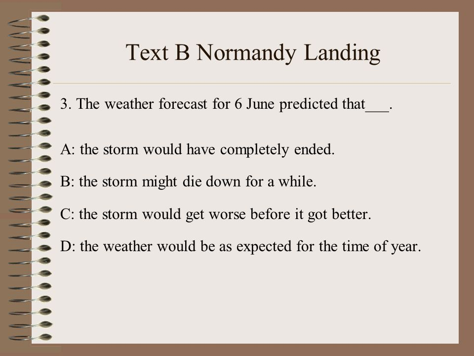 Text B Normandy Landing 3. The weather forecast for 6 June predicted that___.