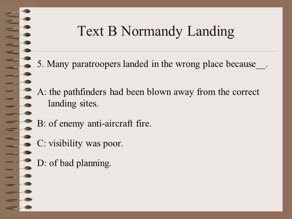 Text B Normandy Landing 5. Many paratroopers landed in the wrong place because__.
