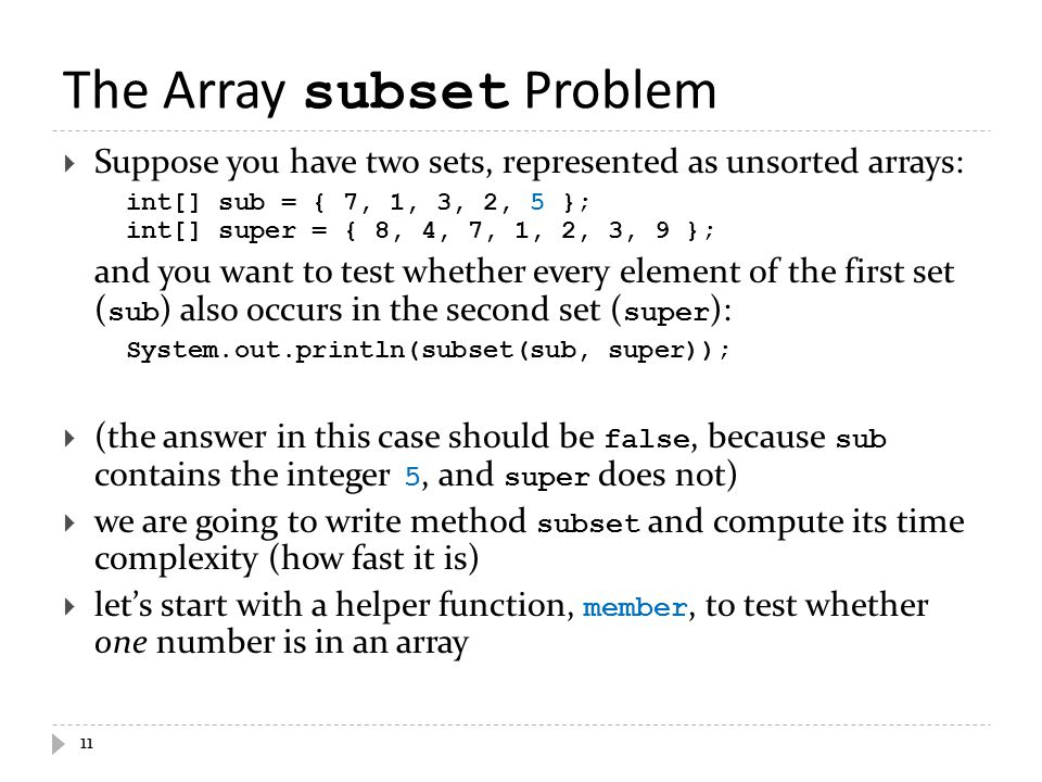 The Array subset Problem  Suppose you have two sets, represented as unsorted arrays: int[] sub = { 7, 1, 3, 2, 5 }; int[] super = { 8, 4, 7, 1, 2, 3,