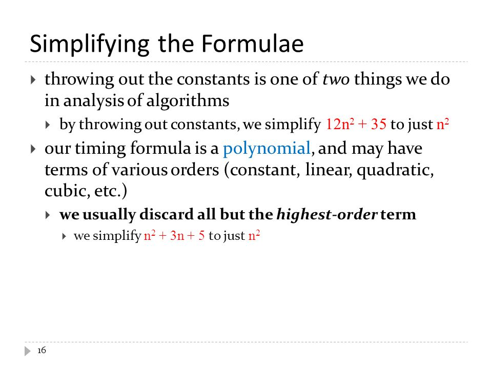 Simplifying the Formulae  throwing out the constants is one of two things we do in analysis of algorithms  by throwing out constants, we simplify 12