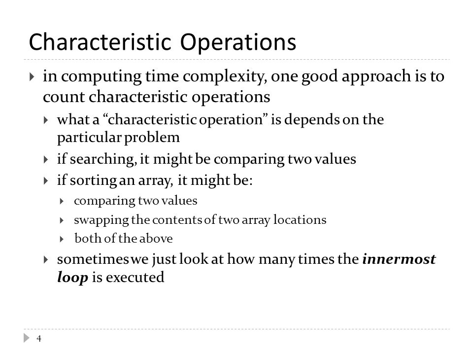 " in computing time complexity, one good approach is to count characteristic operations  what a ""characteristic operation"" is depends on the particul"