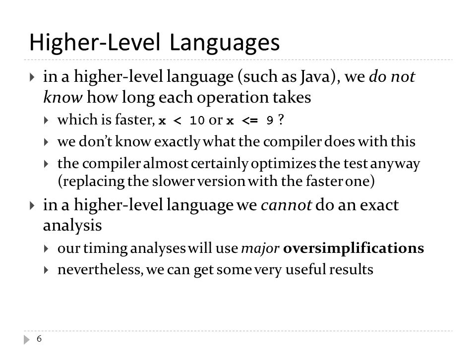  in a higher-level language (such as Java), we do not know how long each operation takes  which is faster, x < 10 or x <= 9 ?  we don't know exactl