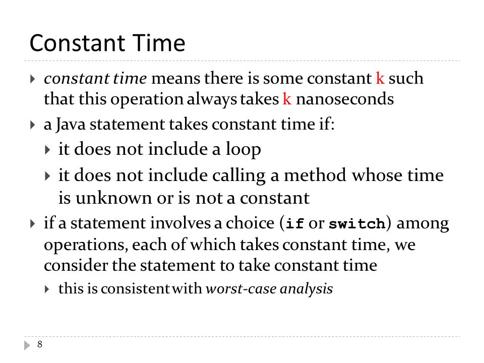 Constant Time  constant time means there is some constant k such that this operation always takes k nanoseconds  a Java statement takes constant tim