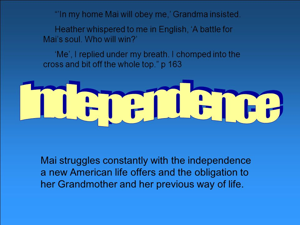 Mai struggles constantly with the independence a new American life offers and the obligation to her Grandmother and her previous way of life.
