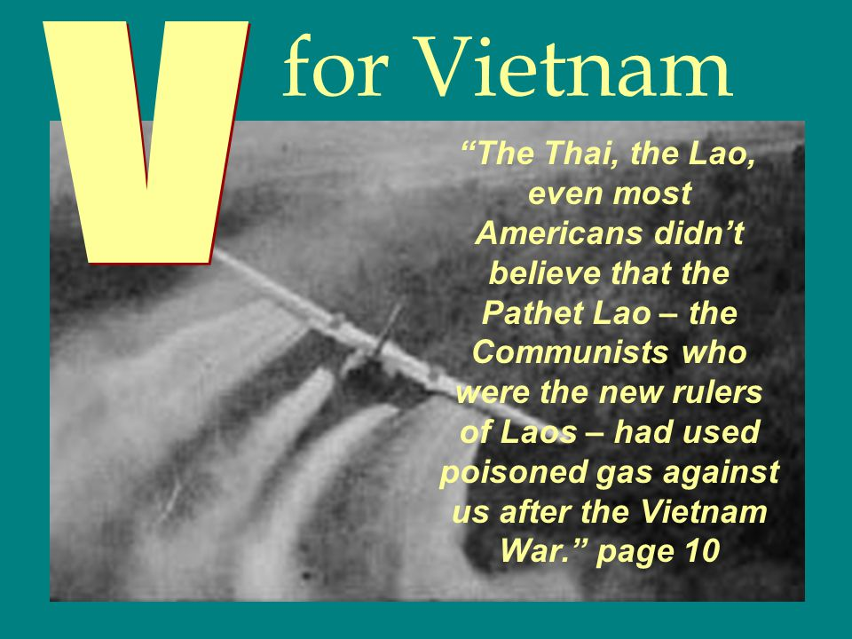 for Vietnam The Thai, the Lao, even most Americans didn't believe that the Pathet Lao – the Communists who were the new rulers of Laos – had used poisoned gas against us after the Vietnam War. page 10