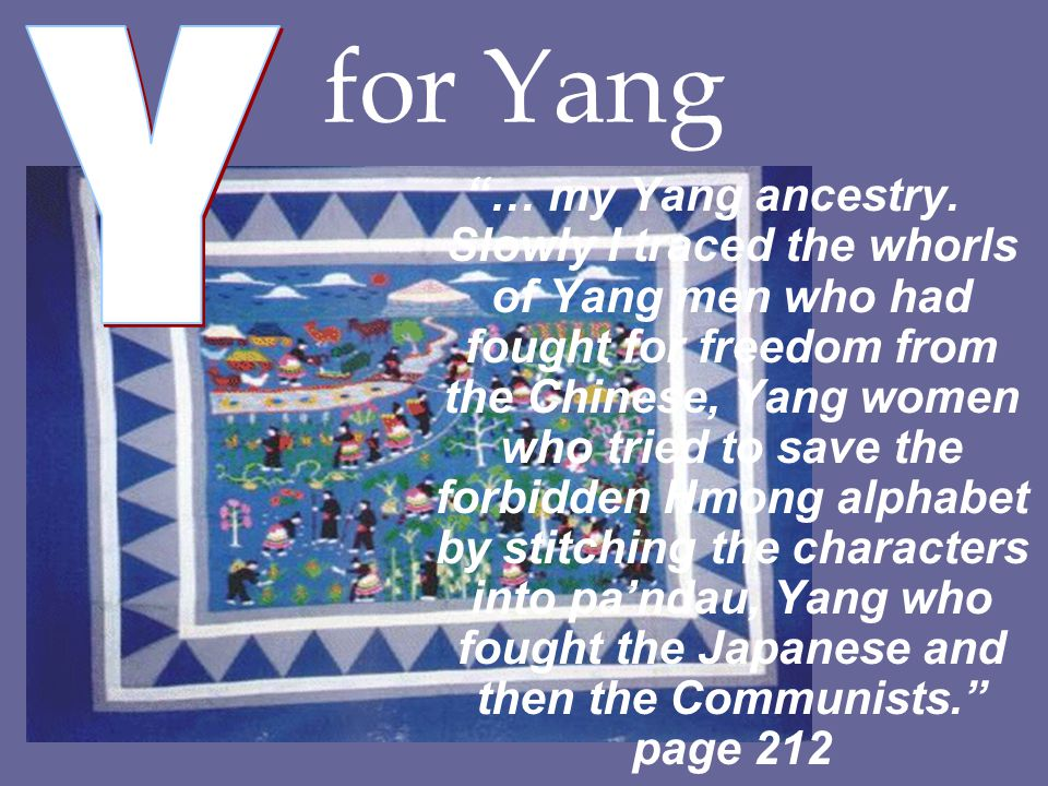 """for Yang """"… my Yang ancestry. Slowly I traced the whorls of Yang men who had fought for freedom from the Chinese, Yang women who tried to save the for"""