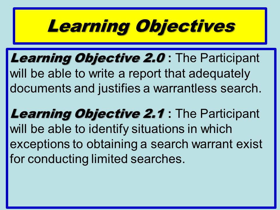 Learning Objective 2.2 Learning Objective 2.2 : The Participant will be able to identify situations in which a search warrant is not necessary to obtain evidence because there is no expectation of privacy.