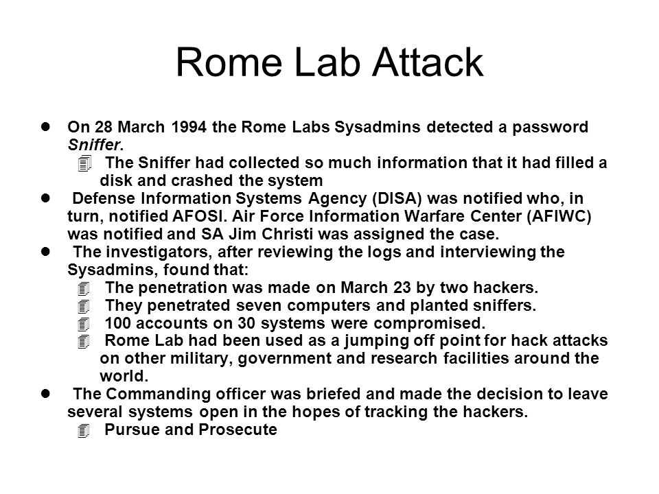 Rome Lab Attack l On 28 March 1994 the Rome Labs Sysadmins detected a password Sniffer.