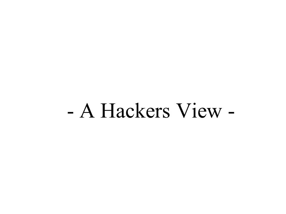 - A Hackers View -