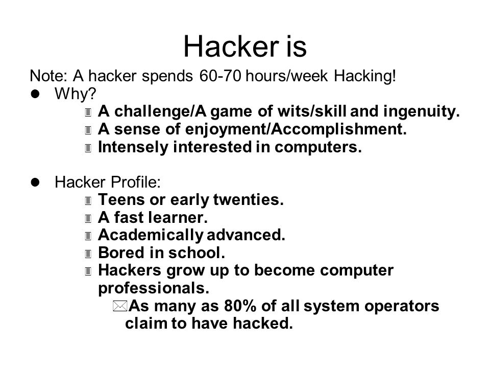 Hacker is Note: A hacker spends 60-70 hours/week Hacking.