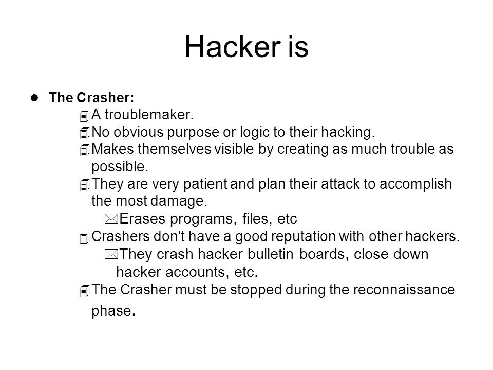 Hacker is l The Crasher: 4 A troublemaker. 4 No obvious purpose or logic to their hacking.
