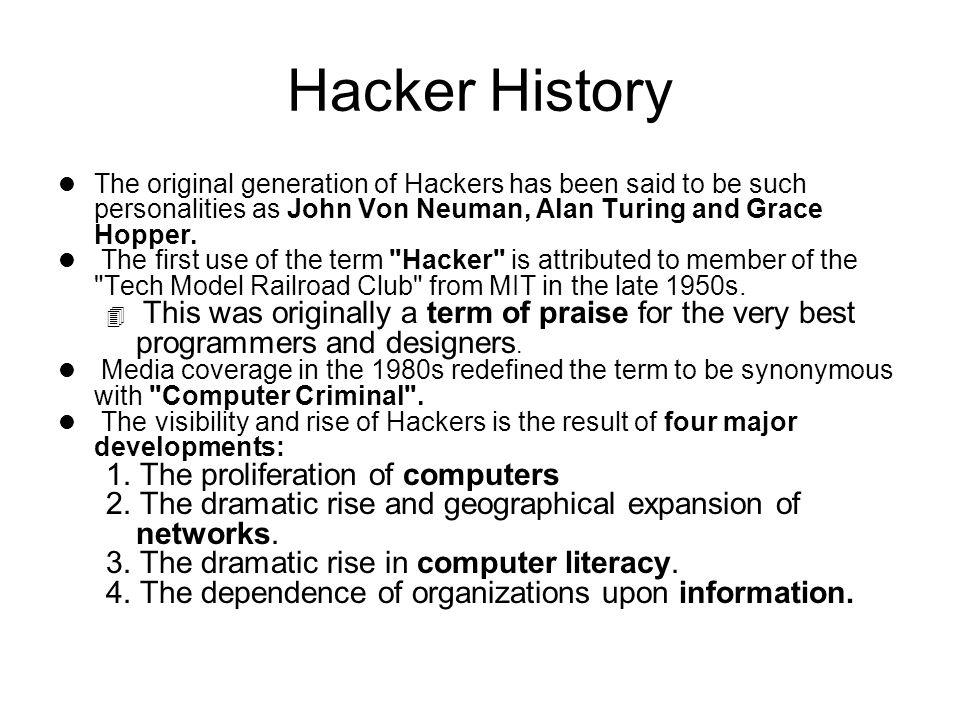 Hacker History l The original generation of Hackers has been said to be such personalities as John Von Neuman, Alan Turing and Grace Hopper.