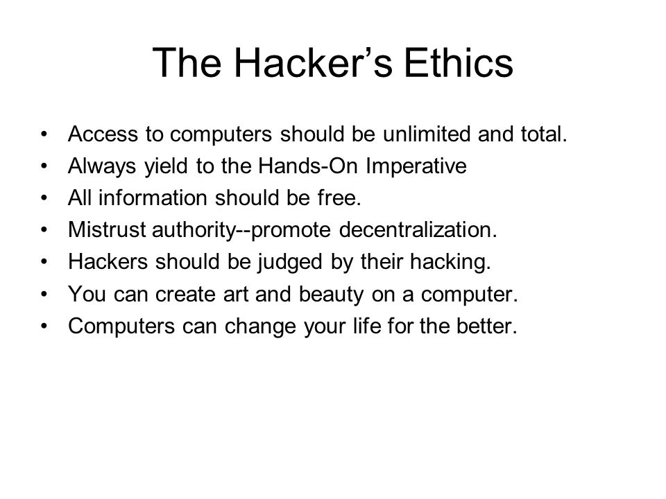 The Hacker's Ethics Access to computers should be unlimited and total.