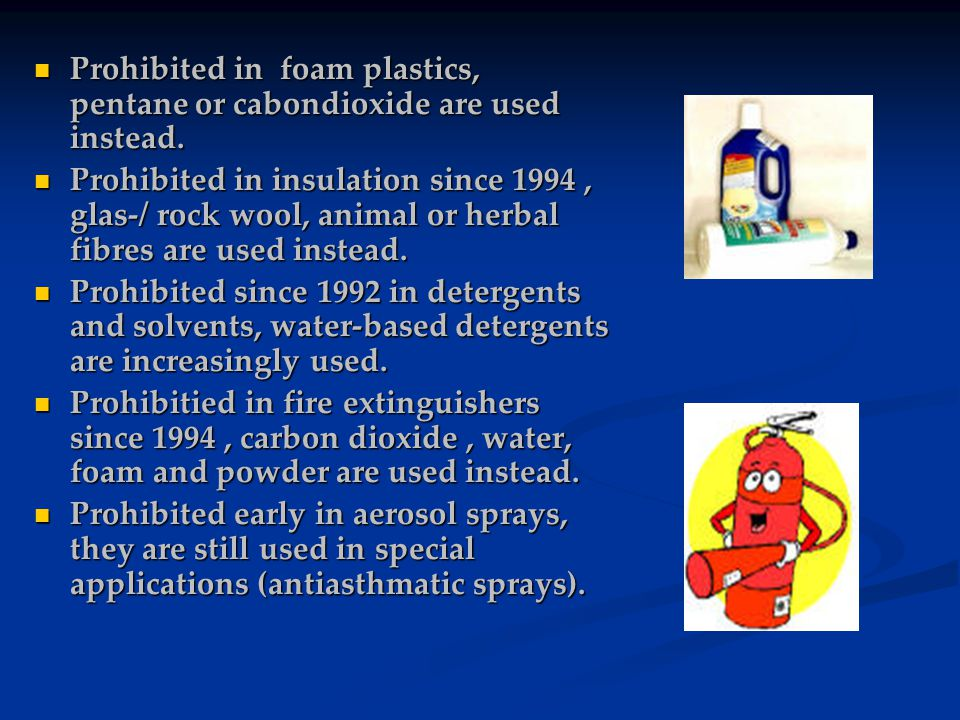 Prohibited in foam plastics, pentane or cabondioxide are used instead.