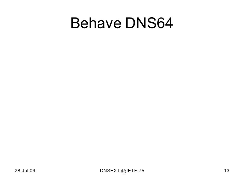 28-Jul-09DNSEXT @ IETF-7513 Behave DNS64