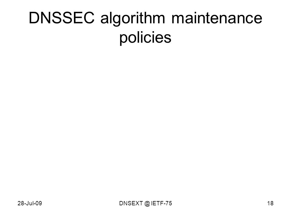 28-Jul-09DNSEXT @ IETF-7518 DNSSEC algorithm maintenance policies