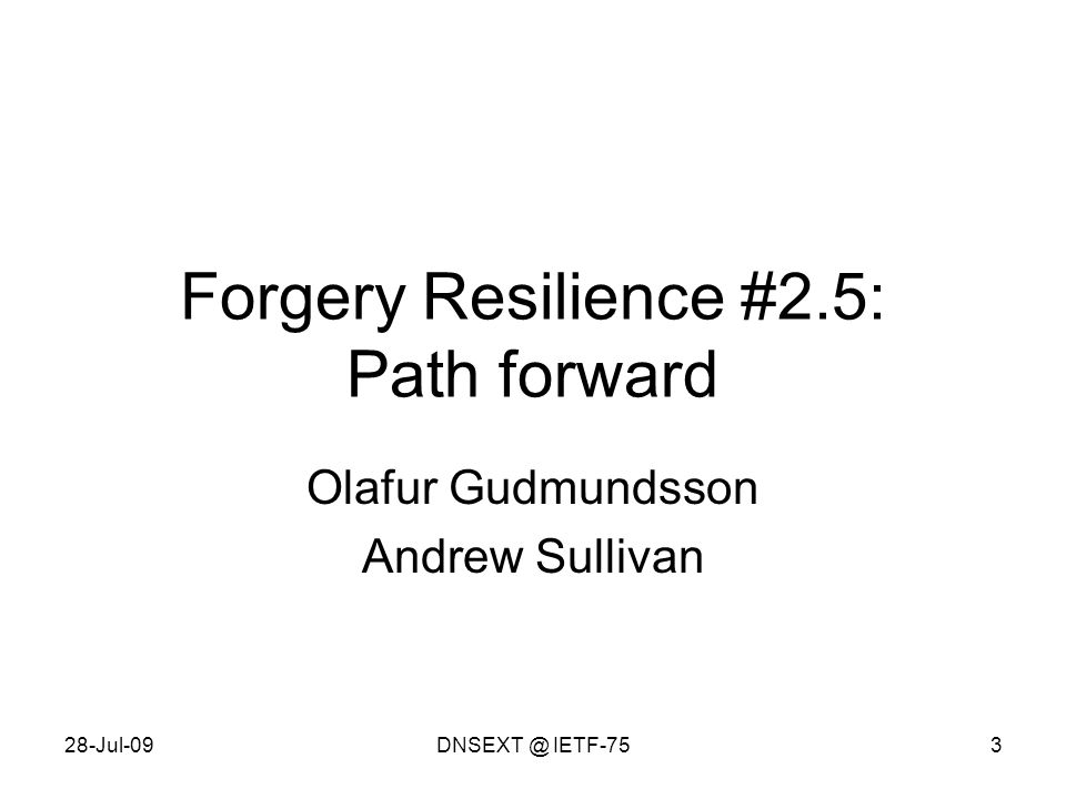 28-Jul-09DNSEXT @ IETF-753 Forgery Resilience #2.5: Path forward Olafur Gudmundsson Andrew Sullivan