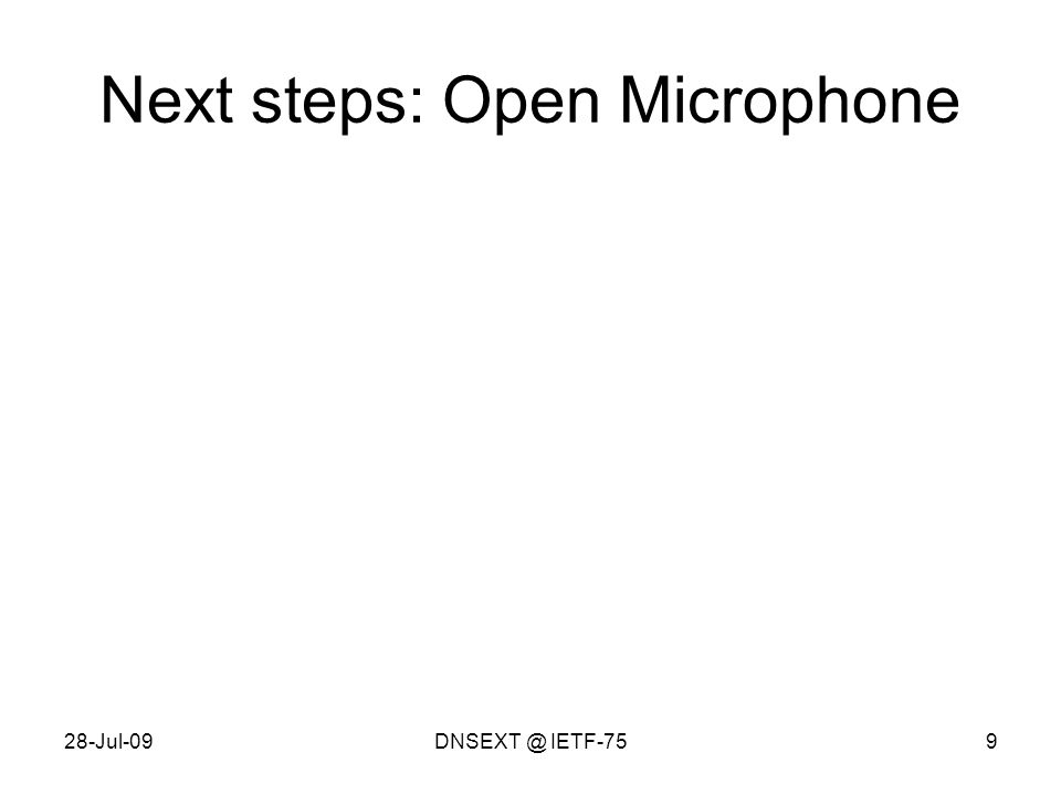28-Jul-09DNSEXT @ IETF-759 Next steps: Open Microphone