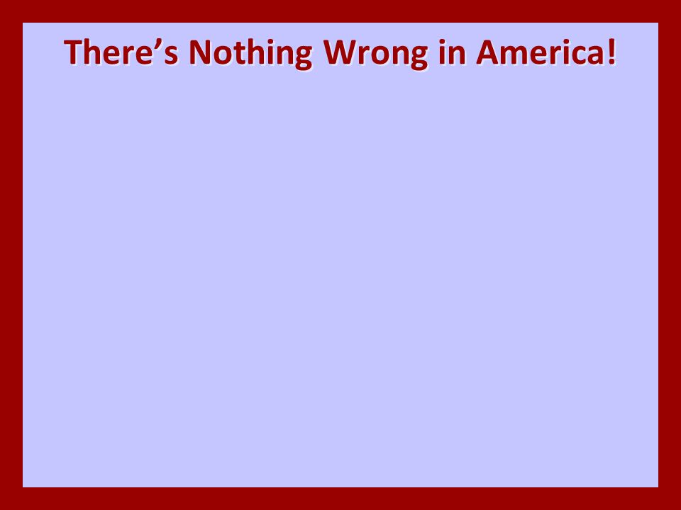 There's Nothing Wrong in America!