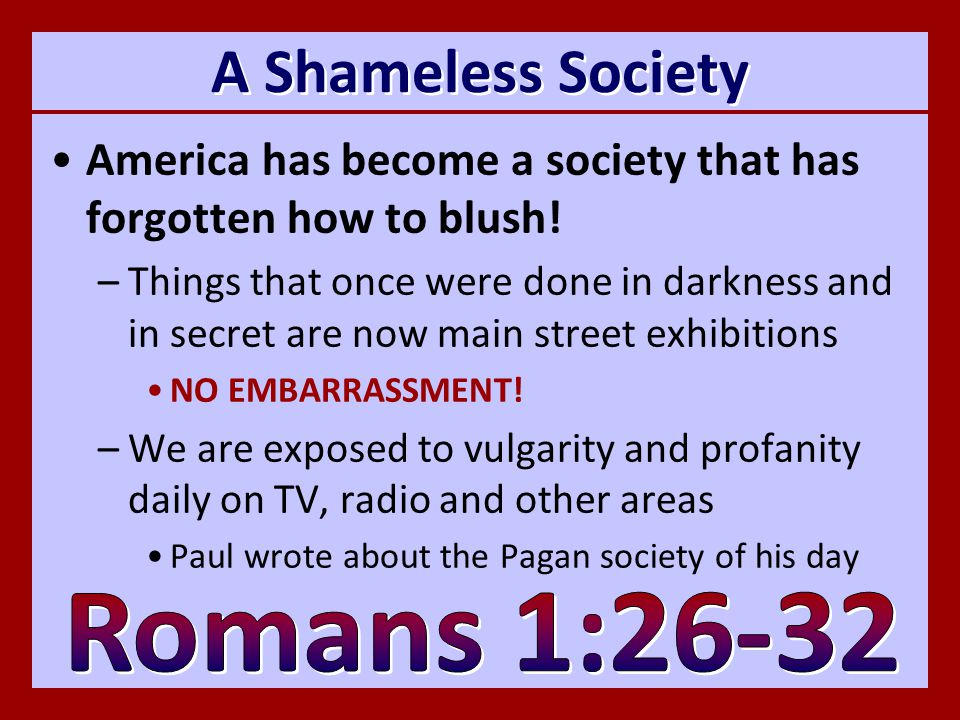 A Shameless Society America has become a society that has forgotten how to blush.