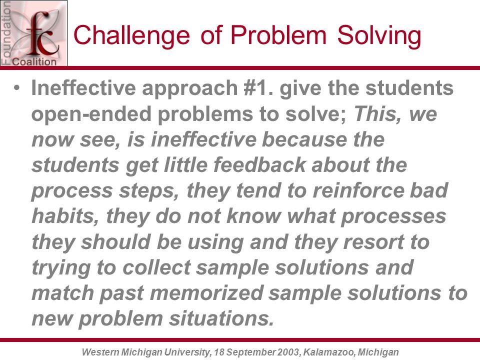 Western Michigan University, 18 September 2003, Kalamazoo, Michigan Challenge of Problem Solving Ineffective approach #1.