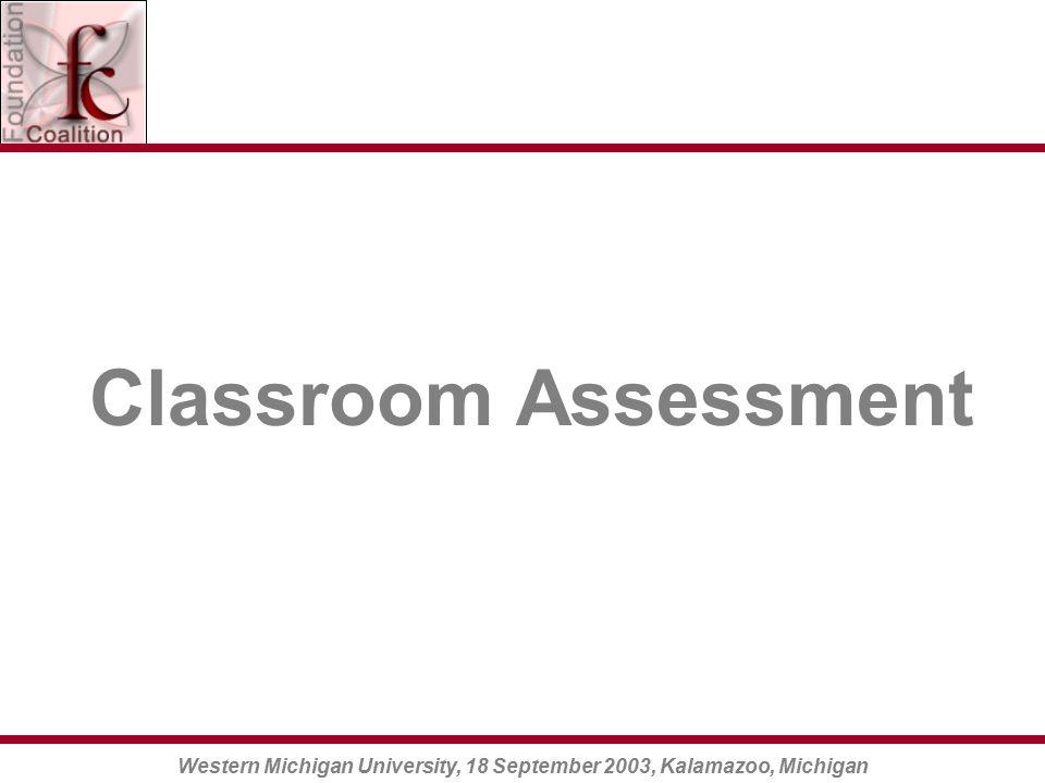 Western Michigan University, 18 September 2003, Kalamazoo, Michigan Classroom Assessment