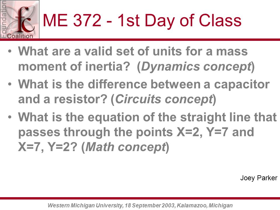 Western Michigan University, 18 September 2003, Kalamazoo, Michigan ME 372 - 1st Day of Class What are a valid set of units for a mass moment of inertia.