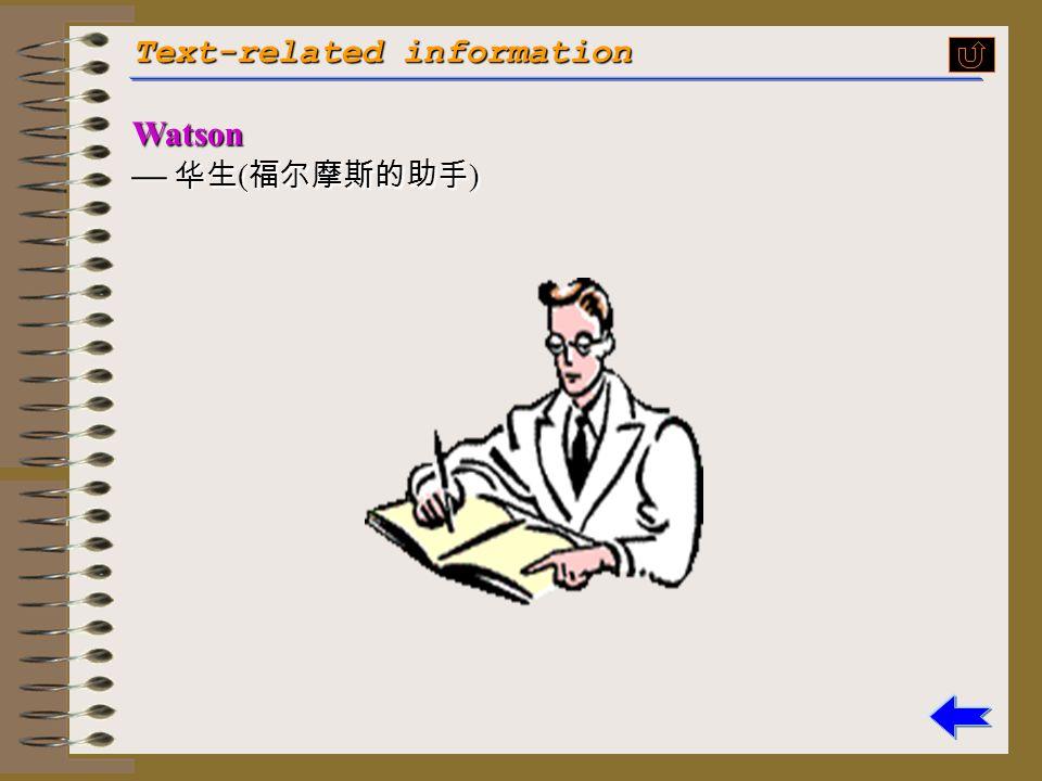 Text-related information 歇洛克 · 福尔摩斯 ( 英国作家 A. Conan Doyle 所著系列侦探小说中的虚构主 人公,一位推理能力极强的私家大 侦探 ) Sherlock Holmes is the leading character in Conan Doyle's