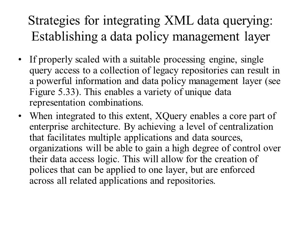 Strategies for integrating XML data querying: Establishing a data policy management layer If properly scaled with a suitable processing engine, single