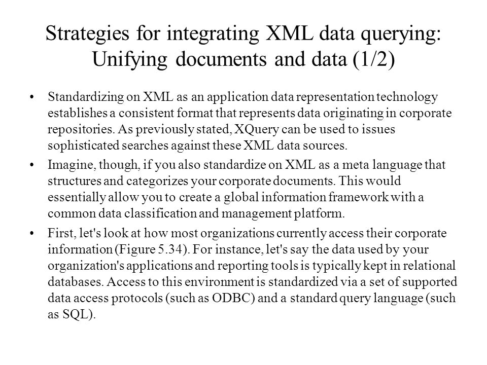 Strategies for integrating XML data querying: Unifying documents and data (1/2) Standardizing on XML as an application data representation technology