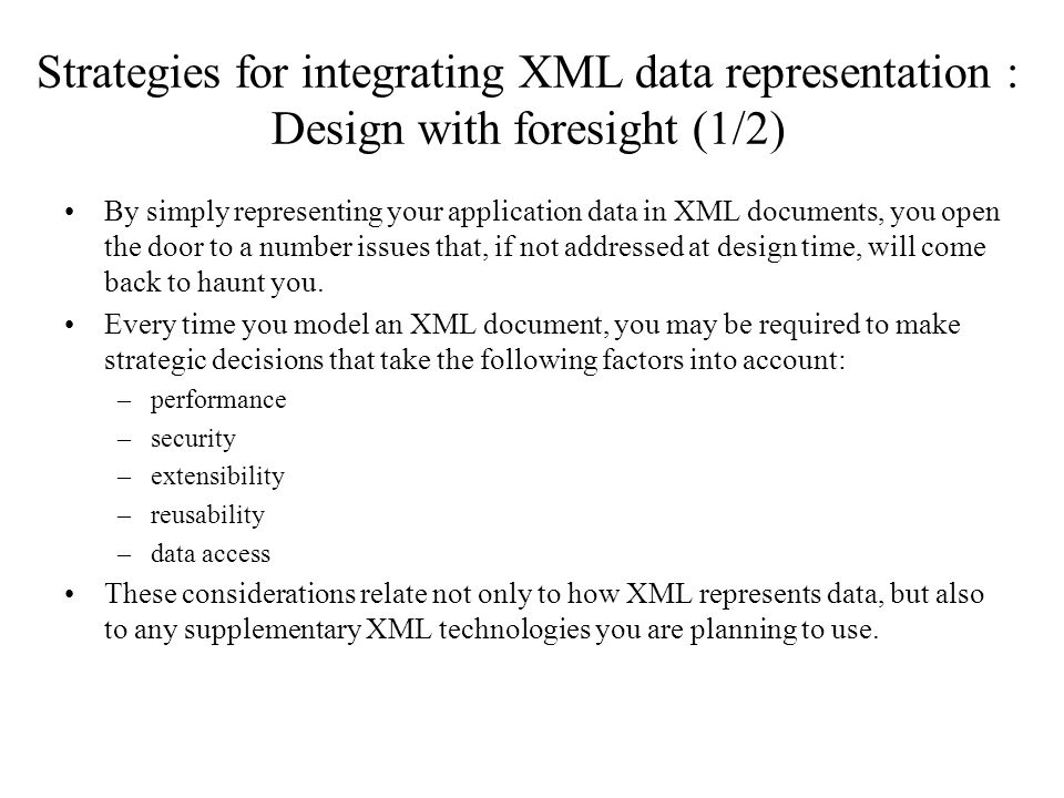 Strategies for integrating XML data representation : Design with foresight (1/2) By simply representing your application data in XML documents, you op