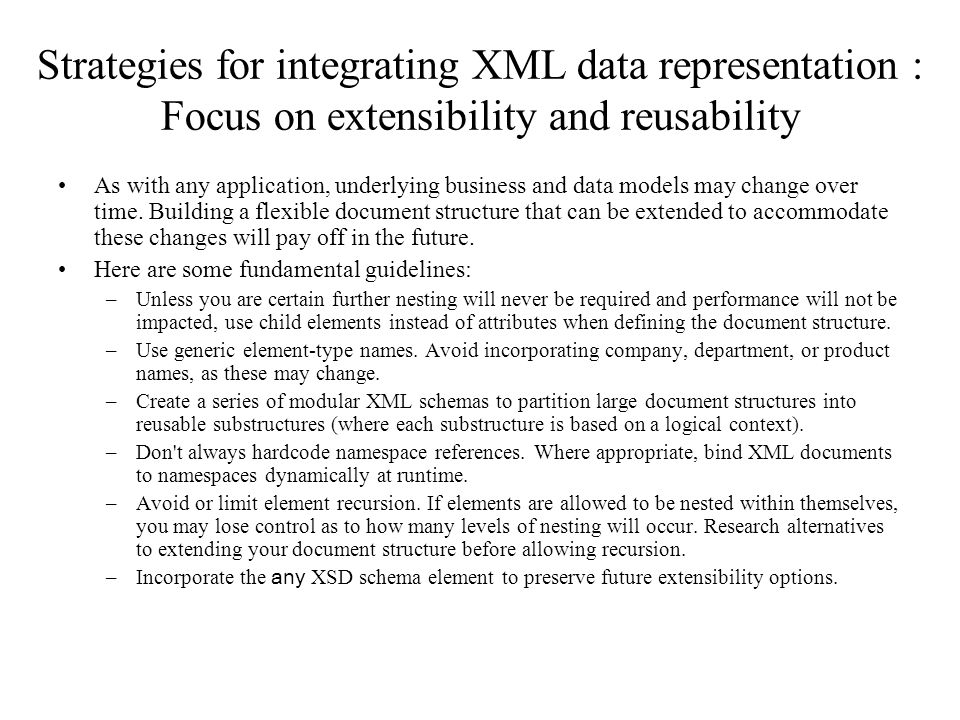 Strategies for integrating XML data representation : Focus on extensibility and reusability As with any application, underlying business and data mode