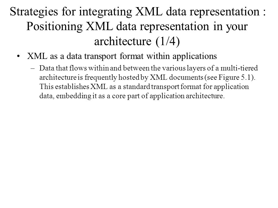 Strategies for integrating XML data representation : Positioning XML data representation in your architecture (1/4) XML as a data transport format wit