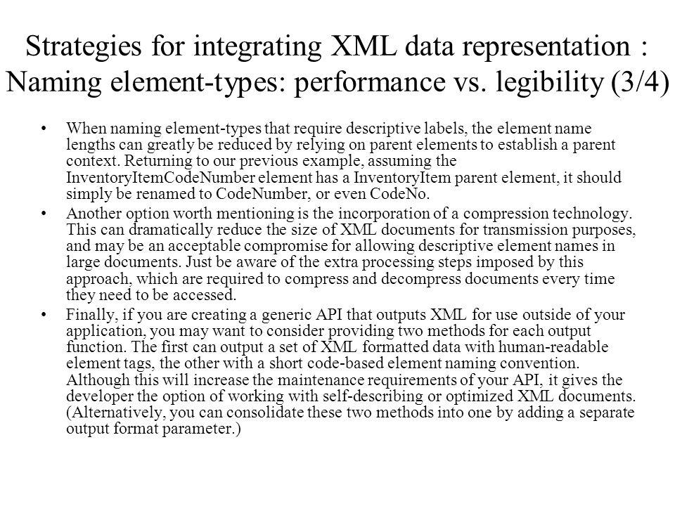 Strategies for integrating XML data representation : Naming element-types: performance vs. legibility (3/4) When naming element-types that require des
