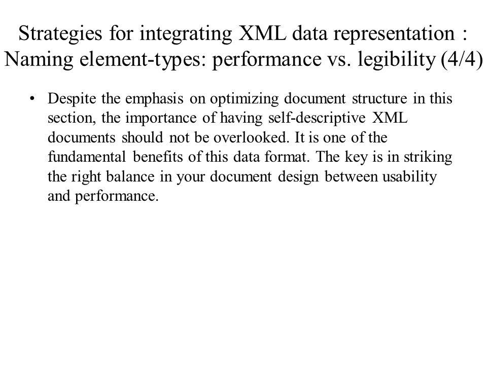 Strategies for integrating XML data representation : Naming element-types: performance vs. legibility (4/4) Despite the emphasis on optimizing documen