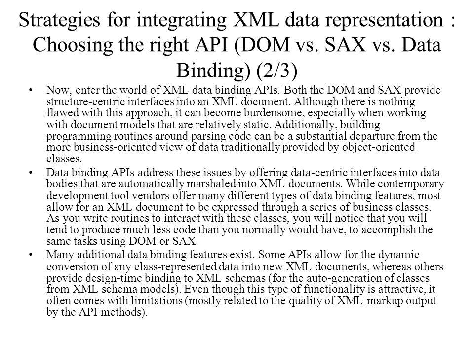 Strategies for integrating XML data representation : Choosing the right API (DOM vs. SAX vs. Data Binding) (2/3) Now, enter the world of XML data bind
