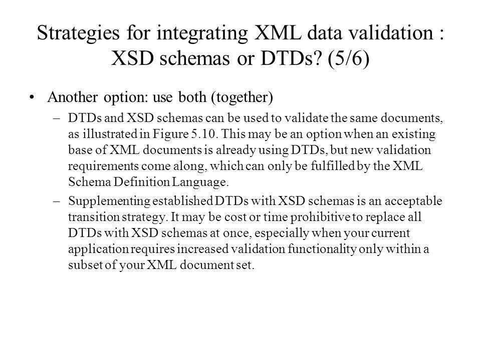 Strategies for integrating XML data validation : XSD schemas or DTDs.