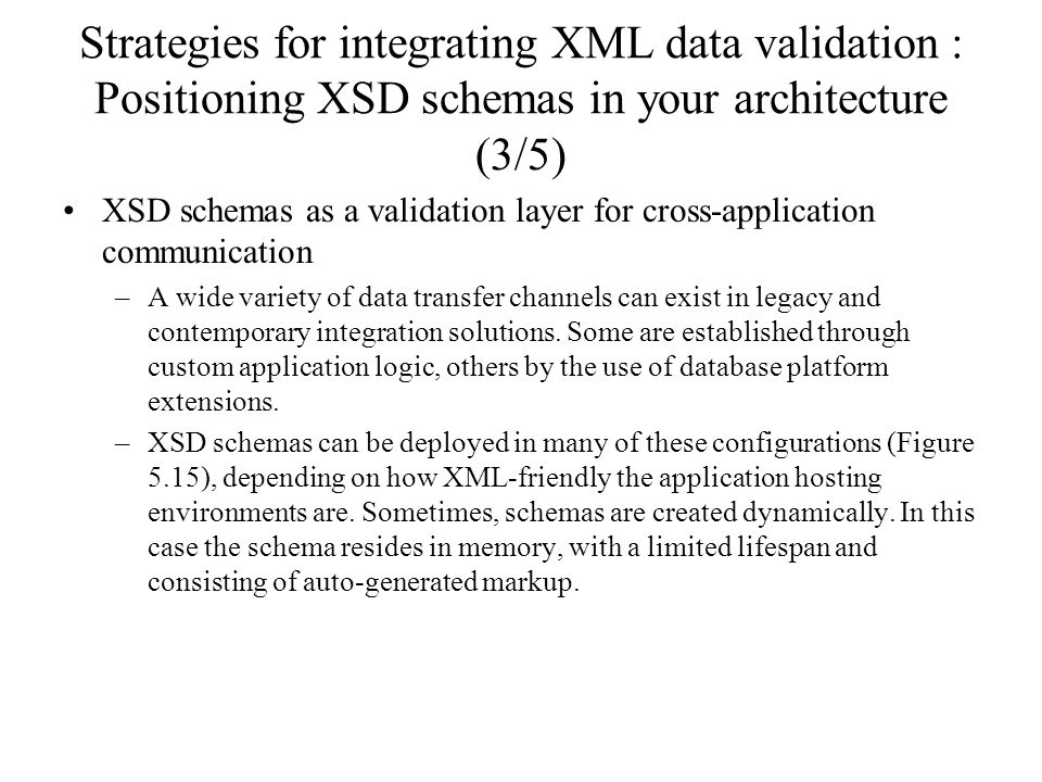 Strategies for integrating XML data validation : Positioning XSD schemas in your architecture (3/5) XSD schemas as a validation layer for cross-applic