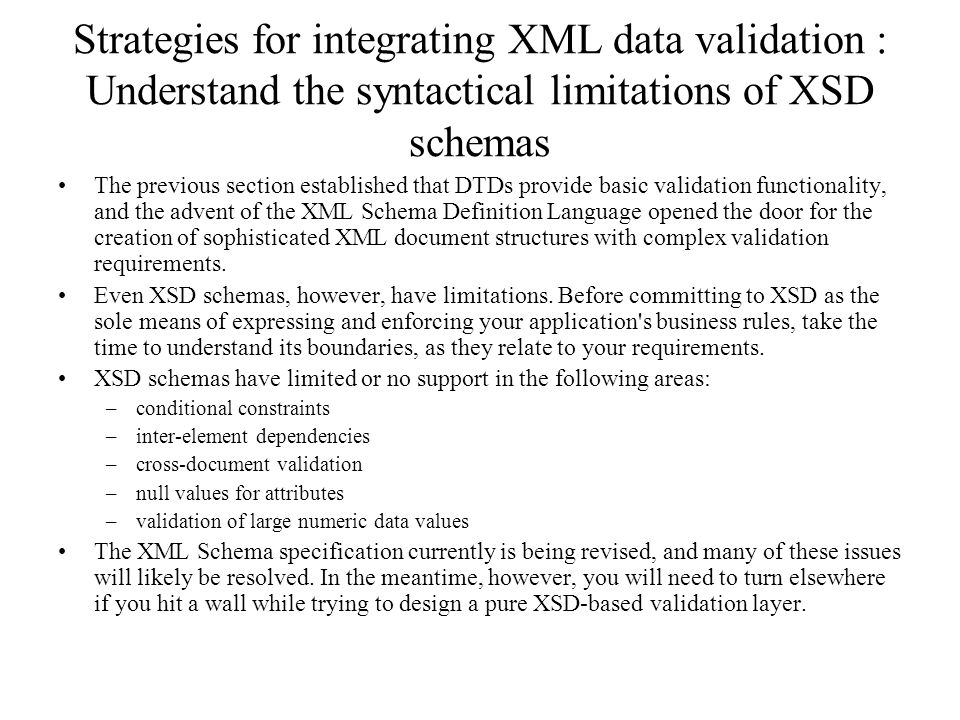Strategies for integrating XML data validation : Understand the syntactical limitations of XSD schemas The previous section established that DTDs prov