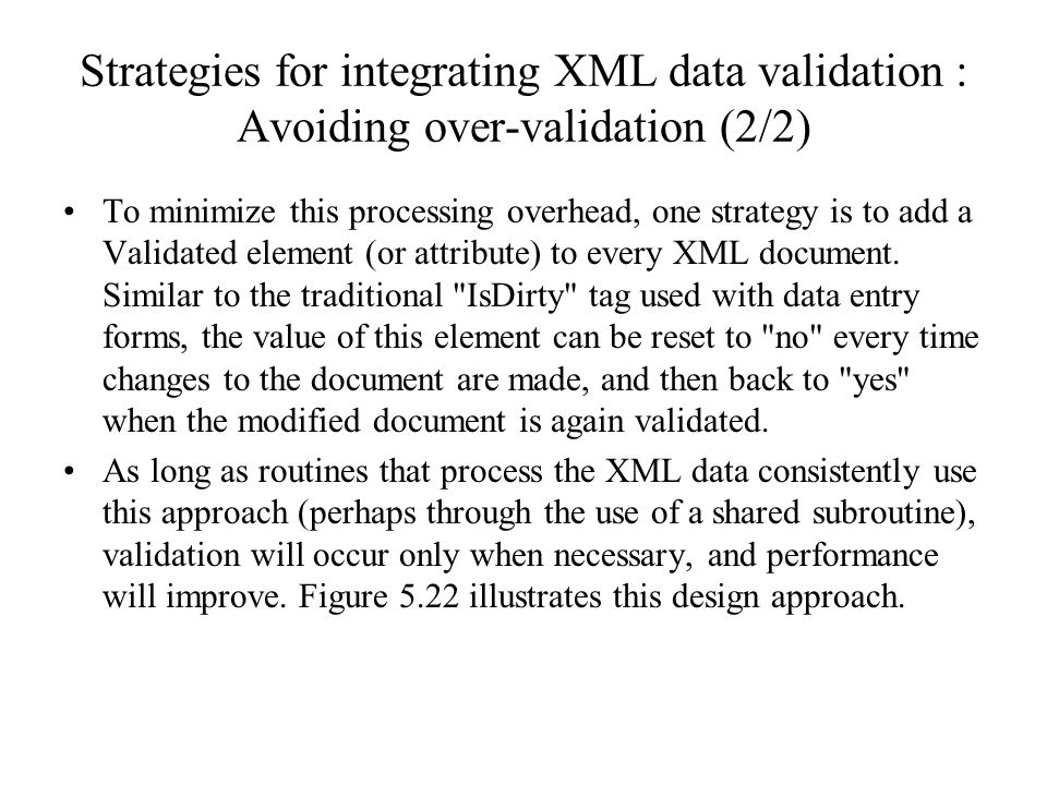 Strategies for integrating XML data validation : Avoiding over-validation (2/2) To minimize this processing overhead, one strategy is to add a Validat